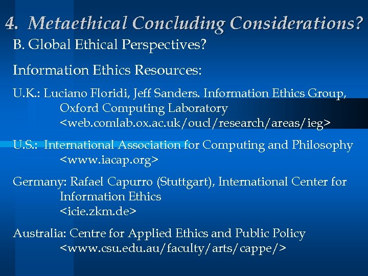 4. Metaethical Concluding Considerations? B. Global Ethical Perspectives? Information Ethics Resources: U. K. :