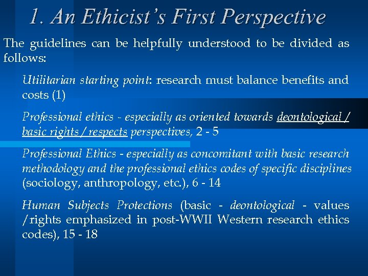 1. An Ethicist's First Perspective The guidelines can be helpfully understood to be divided
