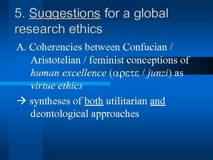 5. Suggestions for a global research ethics A. Coherencies between Confucian / Aristotelian /