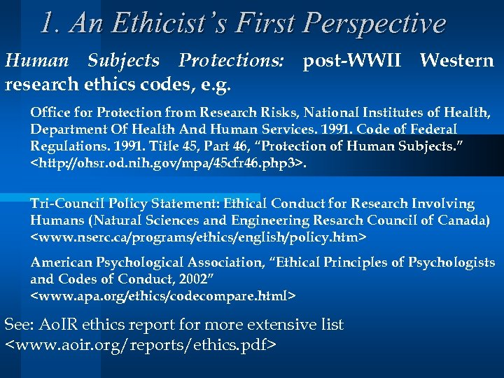 1. An Ethicist's First Perspective Human Subjects Protections: post-WWII Western research ethics codes, e.