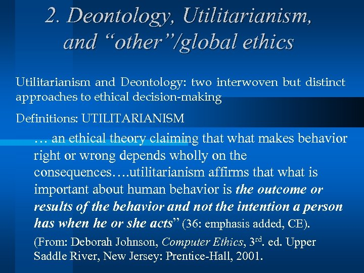 """2. Deontology, Utilitarianism, and """"other""""/global ethics Utilitarianism and Deontology: two interwoven but distinct approaches"""