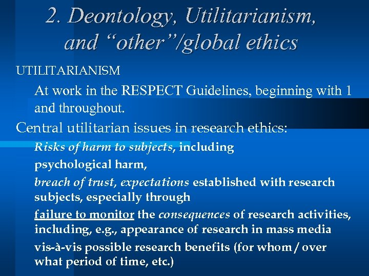"""2. Deontology, Utilitarianism, and """"other""""/global ethics UTILITARIANISM At work in the RESPECT Guidelines, beginning"""