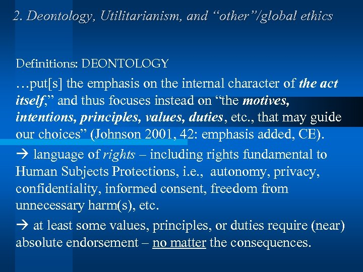 """2. Deontology, Utilitarianism, and """"other""""/global ethics Definitions: DEONTOLOGY …put[s] the emphasis on the internal"""