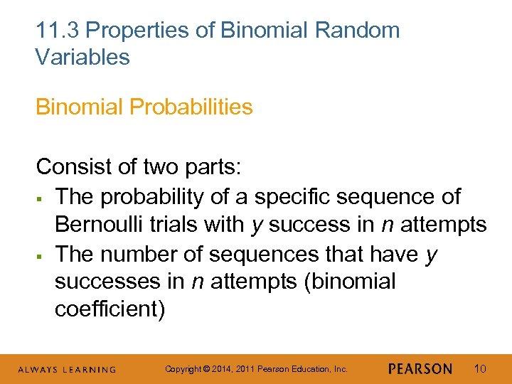 11. 3 Properties of Binomial Random Variables Binomial Probabilities Consist of two parts: §