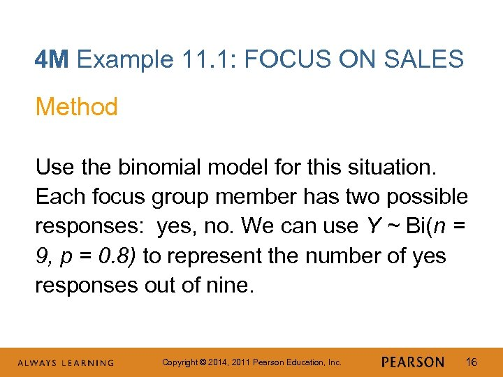4 M Example 11. 1: FOCUS ON SALES Method Use the binomial model for