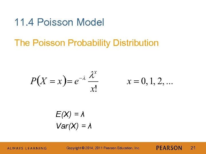 11. 4 Poisson Model The Poisson Probability Distribution E(X) = λ Var(X) = λ