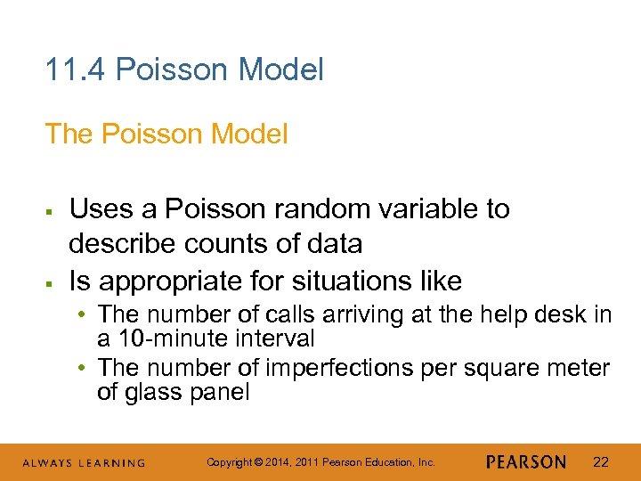 11. 4 Poisson Model The Poisson Model § § Uses a Poisson random variable