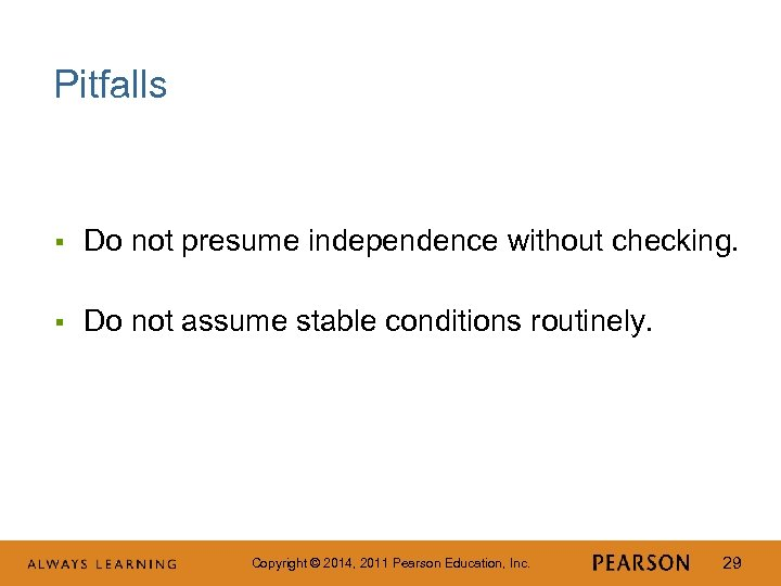Pitfalls § Do not presume independence without checking. § Do not assume stable conditions