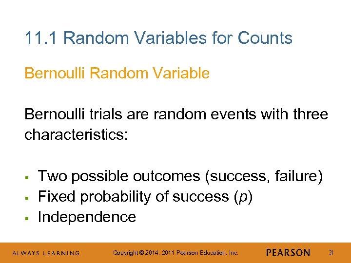 11. 1 Random Variables for Counts Bernoulli Random Variable Bernoulli trials are random events