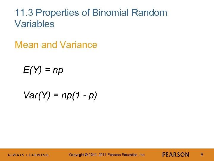 11. 3 Properties of Binomial Random Variables Mean and Variance E(Y) = np Var(Y)