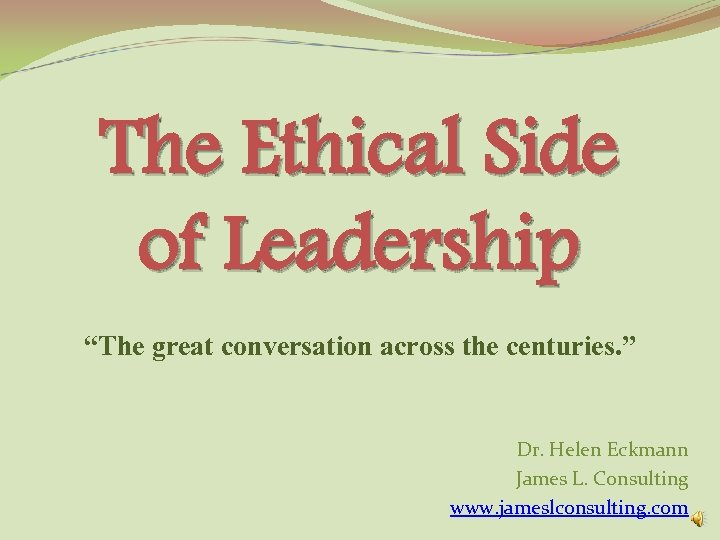 """The Ethical Side of Leadership """"The great conversation across the centuries. """" Dr. Helen"""