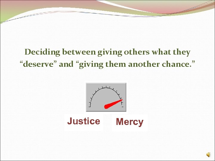 """Deciding between giving others what they """"deserve"""" and """"giving them another chance. """" Justice"""
