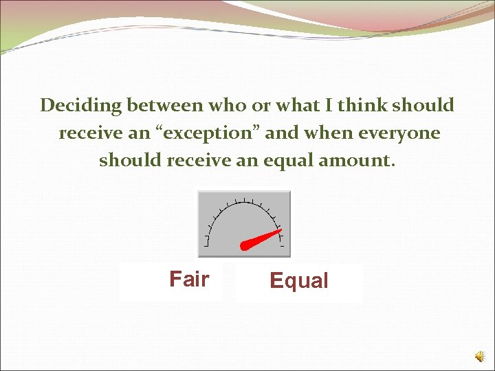 """Deciding between who or what I think should receive an """"exception"""" and when everyone"""