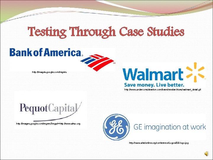 Testing Through Case Studies http: //images. google. com/imgres http: //www. underconsideration. com/brandnew/archives/walmart_detail. gif http: