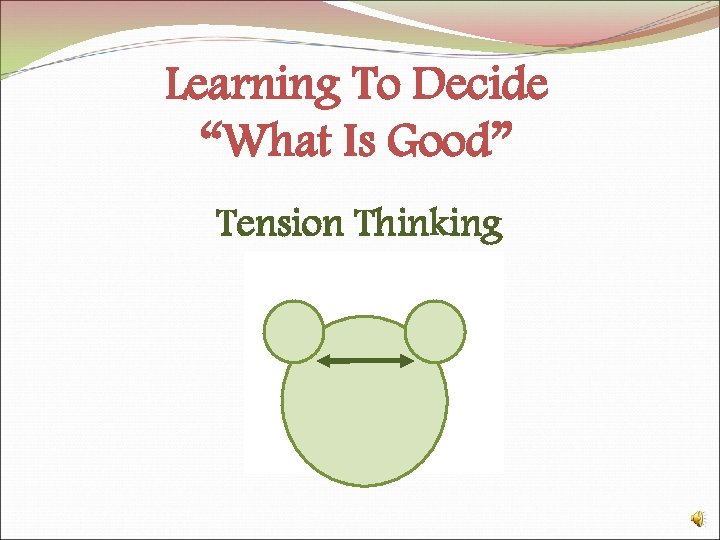 """Learning To Decide """"What Is Good"""" Tension Thinking"""