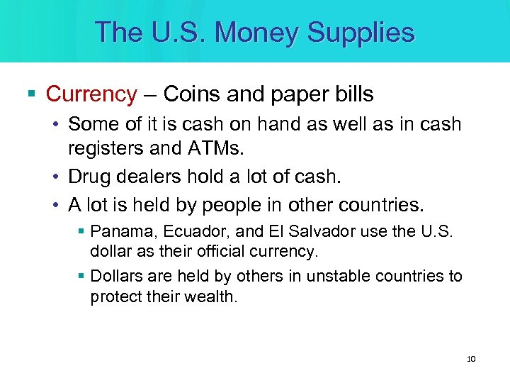 The U. S. Money Supplies § Currency – Coins and paper bills • Some