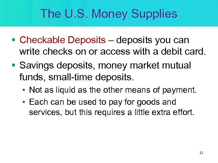 The U. S. Money Supplies § Checkable Deposits – deposits you can write checks