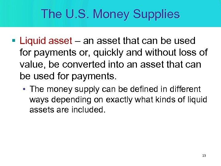The U. S. Money Supplies § Liquid asset – an asset that can be