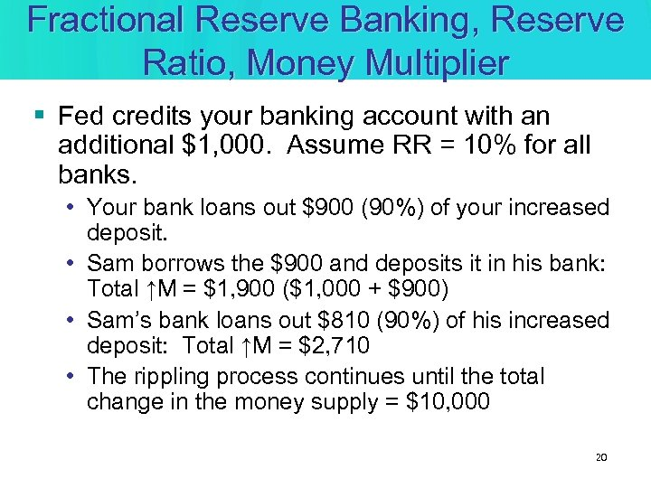 Fractional Reserve Banking, Reserve Ratio, Money Multiplier § Fed credits your banking account with