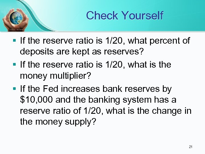 Check Yourself § If the reserve ratio is 1/20, what percent of deposits are