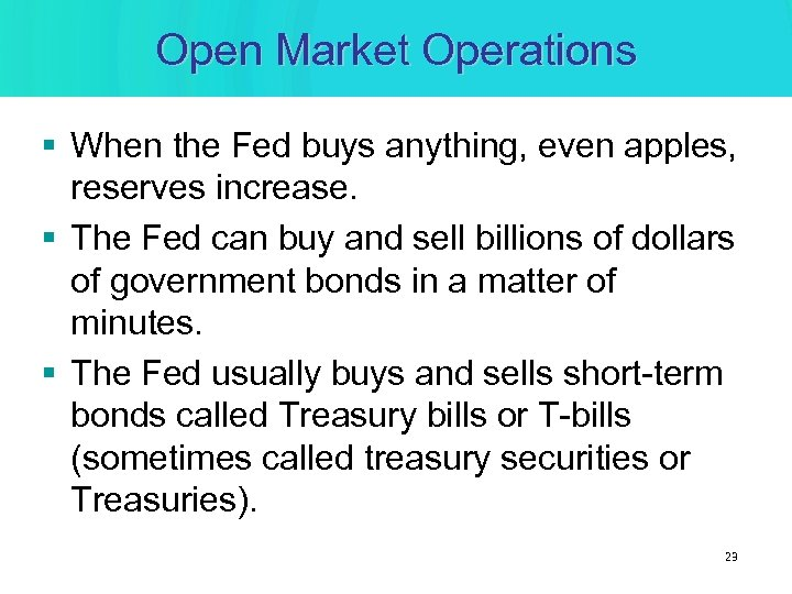 Open Market Operations § When the Fed buys anything, even apples, reserves increase. §