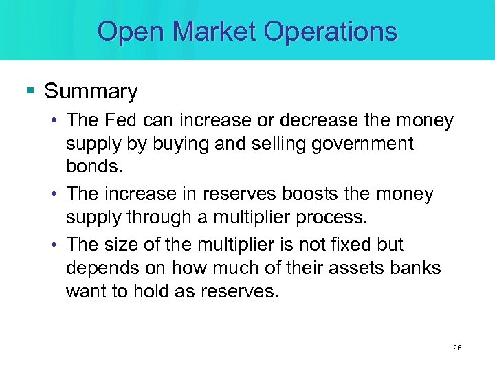Open Market Operations § Summary • The Fed can increase or decrease the money