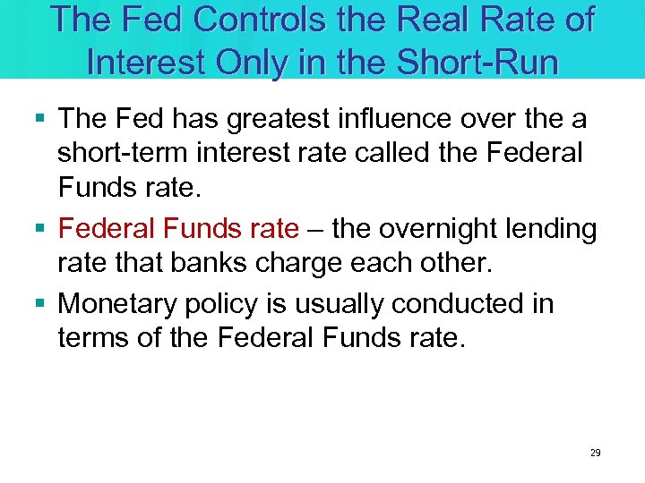 The Fed Controls the Real Rate of Interest Only in the Short-Run § The