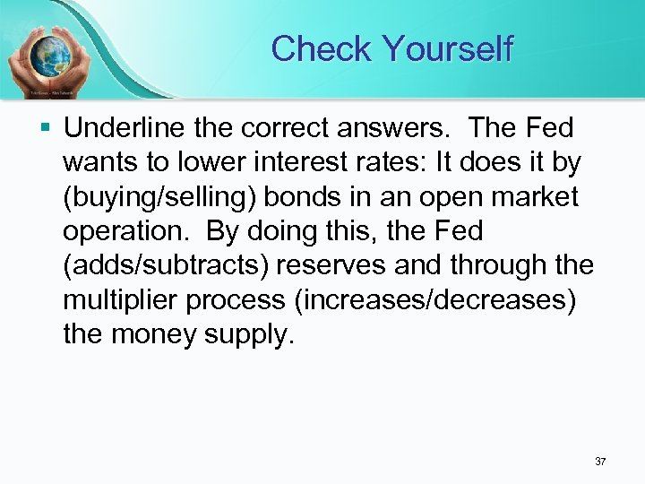 Check Yourself § Underline the correct answers. The Fed wants to lower interest rates: