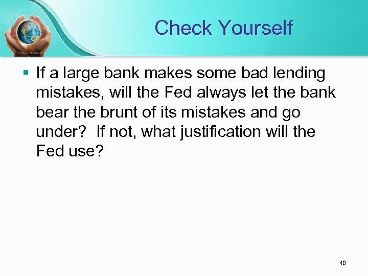 Check Yourself § If a large bank makes some bad lending mistakes, will the