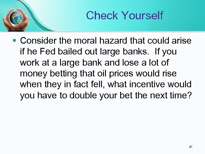 Check Yourself § Consider the moral hazard that could arise if he Fed bailed