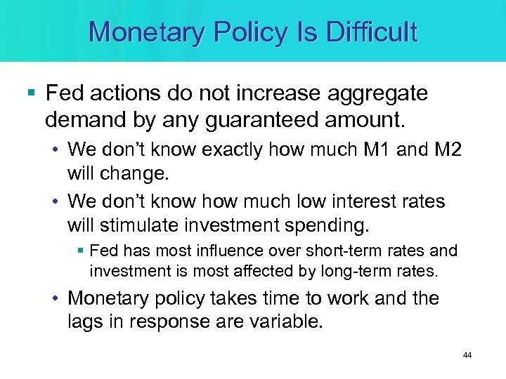 Monetary Policy Is Difficult § Fed actions do not increase aggregate demand by any
