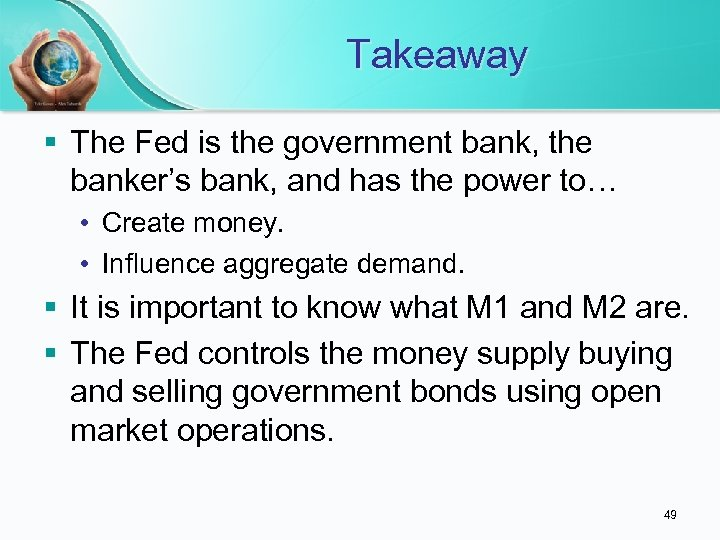 Takeaway § The Fed is the government bank, the banker's bank, and has the