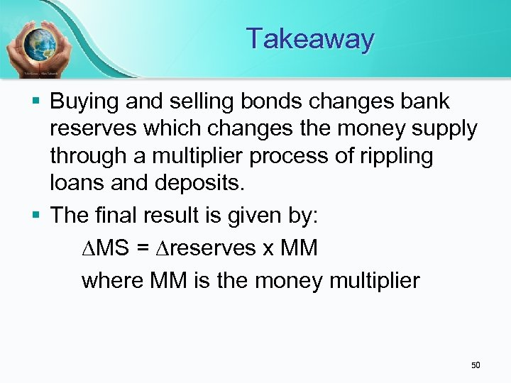 Takeaway § Buying and selling bonds changes bank reserves which changes the money supply