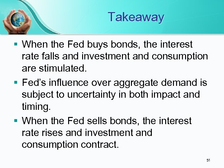 Takeaway § When the Fed buys bonds, the interest rate falls and investment and