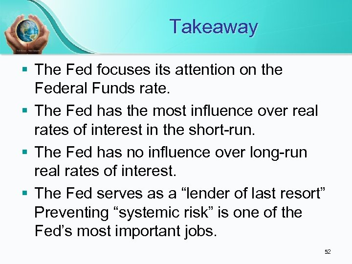 Takeaway § The Fed focuses its attention on the Federal Funds rate. § The