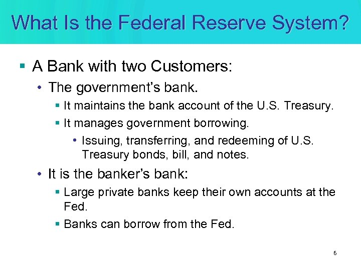 What Is the Federal Reserve System? § A Bank with two Customers: • The