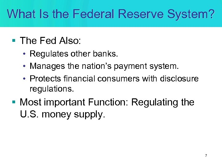 What Is the Federal Reserve System? § The Fed Also: • Regulates other banks.