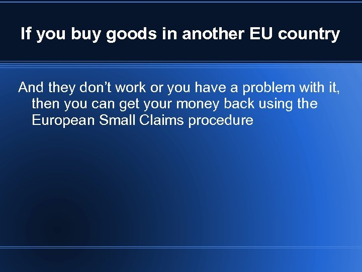 If you buy goods in another EU country And they don't work or you