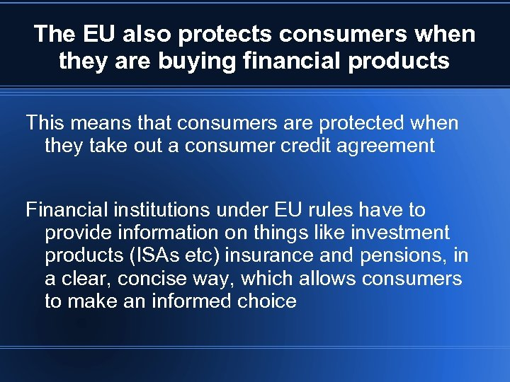 The EU also protects consumers when they are buying financial products This means that