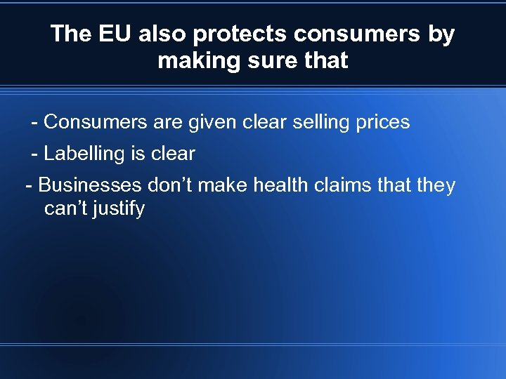 The EU also protects consumers by making sure that - Consumers are given clear