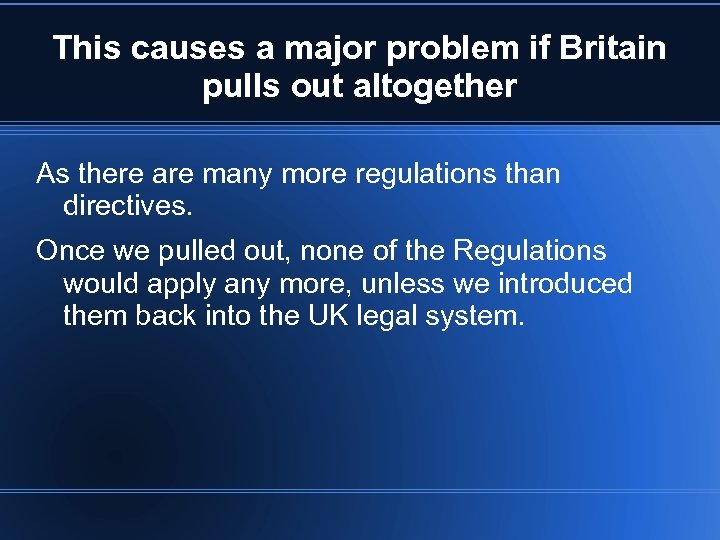 This causes a major problem if Britain pulls out altogether As there are many
