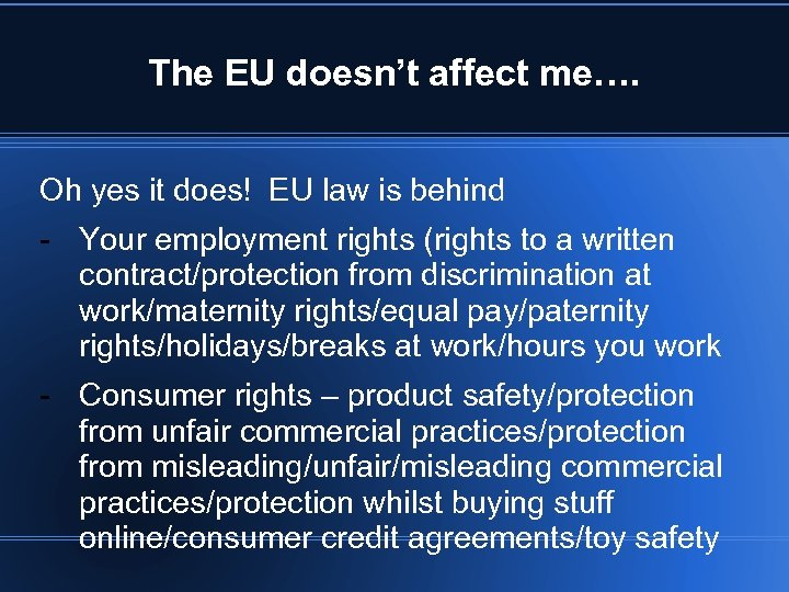 The EU doesn't affect me…. Oh yes it does! EU law is behind -
