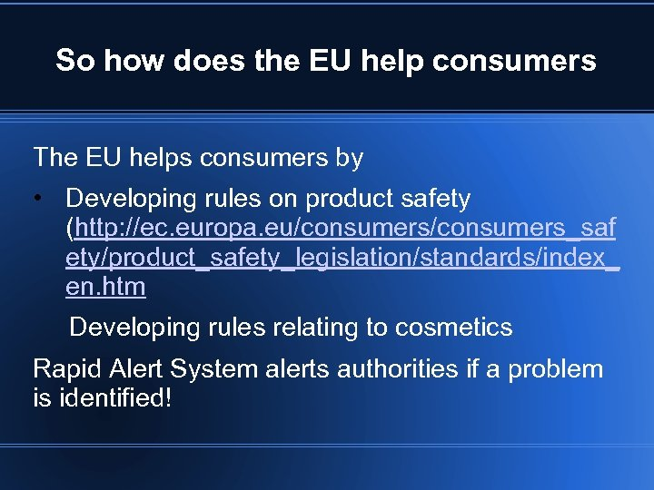So how does the EU help consumers The EU helps consumers by • Developing