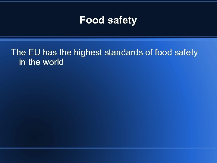 Food safety The EU has the highest standards of food safety in the world