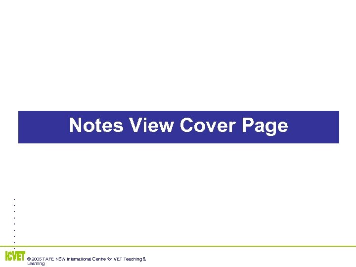 Notes View Cover Page . . © 2005 TAFE NSW International Centre for VET