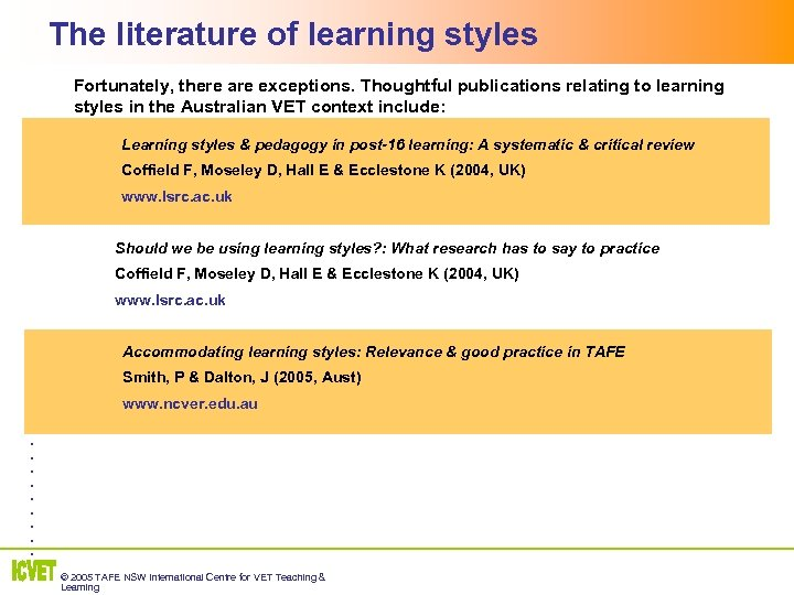 The literature of learning styles 2 Fortunately, there are exceptions. Thoughtful publications relating to
