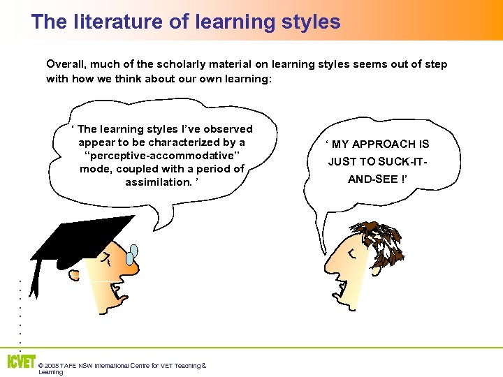 The literature of learning styles Overall, much of the scholarly material on learning styles