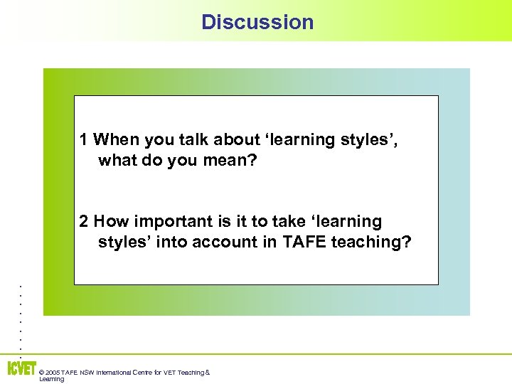 Discussion 1 When you talk about 'learning styles', what do you mean? 2 How