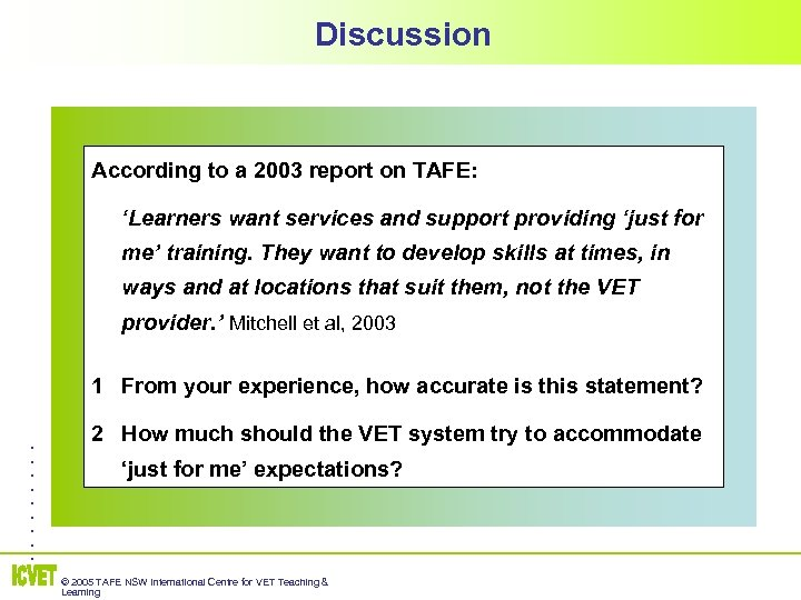 Discussion According to a 2003 report on TAFE: 'Learners want services and support providing