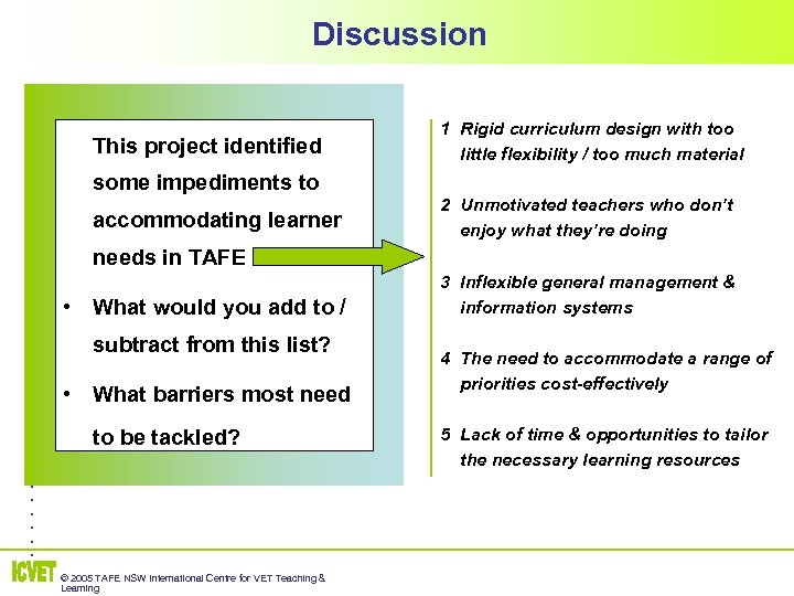 Discussion This project identified 1 Rigid curriculum design with too little flexibility / too
